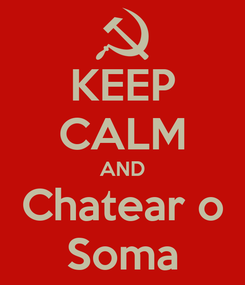 Poster: KEEP CALM AND Chatear o Soma