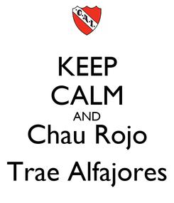 Poster: KEEP CALM AND Chau Rojo Trae Alfajores
