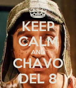 Poster: KEEP CALM AND CHAVO DEL 8