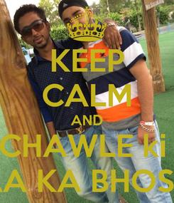 Poster: KEEP CALM AND CHAWLE ki  MAA KA BHOSDA