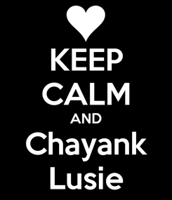 Poster: KEEP CALM AND Chayank Lusie
