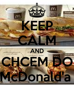 Poster: KEEP CALM AND CHCEM DO McDonald'a