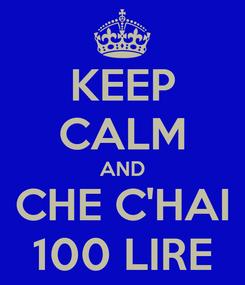 Poster: KEEP CALM AND CHE C'HAI 100 LIRE