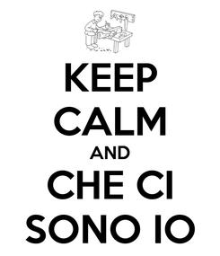 Poster: KEEP CALM AND CHE CI SONO IO