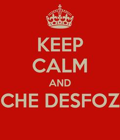 Poster: KEEP CALM AND CHE DESFOZ