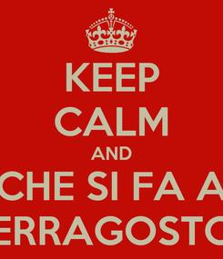 Poster: KEEP CALM AND CHE SI FA A FERRAGOSTO?