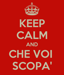 Poster: KEEP CALM AND CHE VOI  SCOPA'