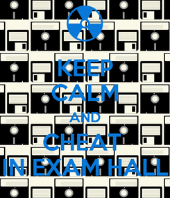 Poster: KEEP CALM AND CHEAT  IN EXAM HALL