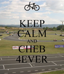 Poster: KEEP CALM AND CHEB 4EVER