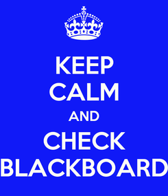 Poster: KEEP CALM AND CHECK BLACKBOARD