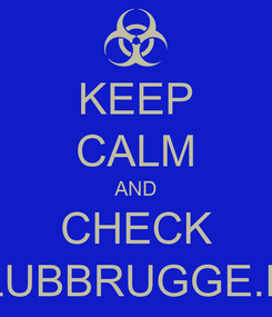 Poster: KEEP CALM AND CHECK CLUBBRUGGE.BE