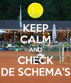 Poster: KEEP CALM AND CHECK DE SCHEMA'S