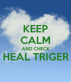 Poster: KEEP CALM AND CHECK HEAL TRIGER