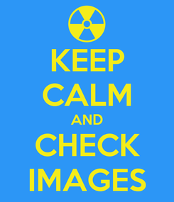Poster: KEEP CALM AND CHECK IMAGES