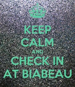 Poster: KEEP CALM AND CHECK IN AT BIABEAU