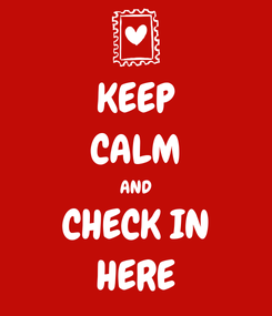 Poster: KEEP CALM AND CHECK IN HERE