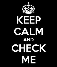 Poster: KEEP CALM AND CHECK ME