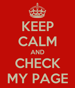 Poster: KEEP CALM AND CHECK MY PAGE