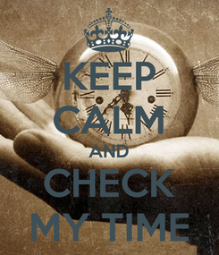 Poster: KEEP CALM AND CHECK MY TIME