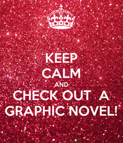 Poster: KEEP CALM AND CHECK OUT  A GRAPHIC NOVEL!