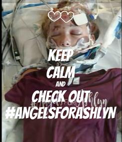 Poster: KEEP CALM AND CHECK OUT #ANGELSFORASHLYN
