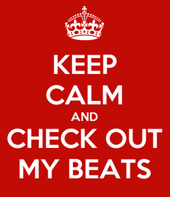 Poster: KEEP CALM AND CHECK OUT MY BEATS
