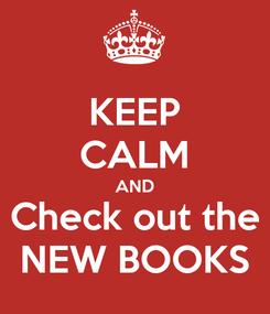 Poster: KEEP CALM AND Check out the NEW BOOKS