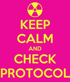 Poster: KEEP CALM AND CHECK PROTOCOL