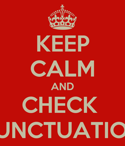 Poster: KEEP CALM AND CHECK  PUNCTUATION
