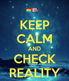 Poster: KEEP CALM AND CHECK REALITY