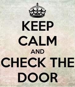 Poster: KEEP CALM AND CHECK THE DOOR