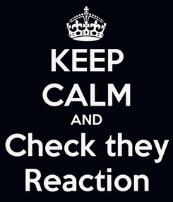 Poster: KEEP CALM AND Check they Reaction