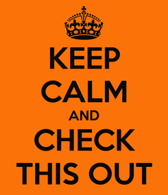 Poster: KEEP CALM AND CHECK THIS OUT