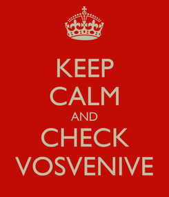 Poster: KEEP CALM AND CHECK VOSVENIVE