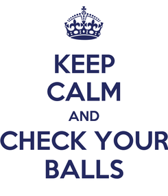 Poster: KEEP CALM AND CHECK YOUR BALLS