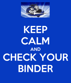 Poster: KEEP CALM AND CHECK YOUR BINDER