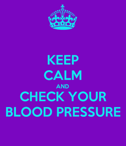 Poster: KEEP CALM AND CHECK YOUR BLOOD PRESSURE