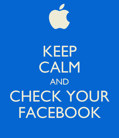 Poster: KEEP CALM AND CHECK YOUR FACEBOOK
