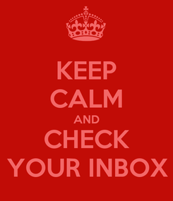 Poster: KEEP CALM AND CHECK YOUR INBOX