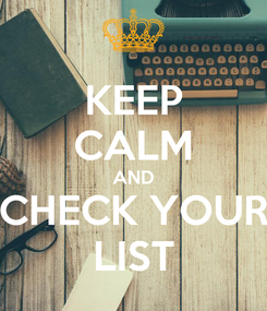 Poster: KEEP CALM AND CHECK YOUR LIST