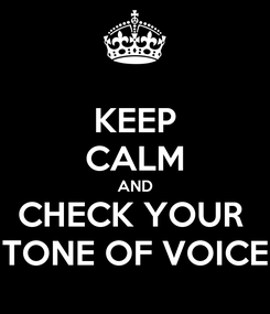 Poster: KEEP CALM AND CHECK YOUR  TONE OF VOICE