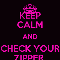 Poster: KEEP CALM AND CHECK YOUR ZIPPER