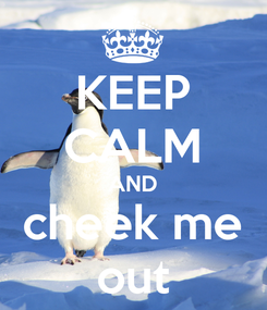 Poster: KEEP CALM AND cheek me out