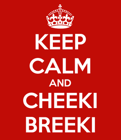 Poster: KEEP CALM AND CHEEKI BREEKI
