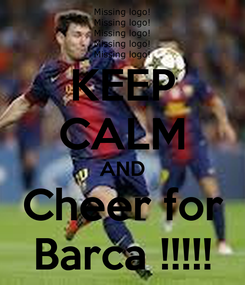 Poster: KEEP CALM AND Cheer for Barca !!!!!