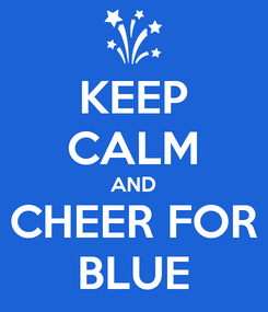 Poster: KEEP CALM AND CHEER FOR BLUE