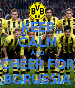 Poster: KEEP CALM AND CHEER FOR BORUSSIA