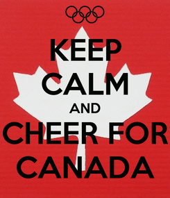 Poster: KEEP CALM AND CHEER FOR CANADA