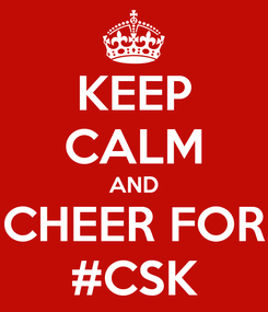 Poster: KEEP CALM AND CHEER FOR #CSK