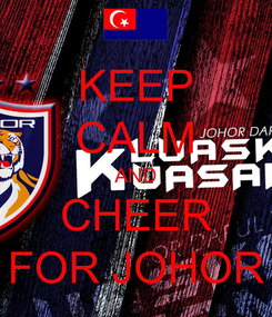 Poster: KEEP CALM AND CHEER FOR JOHOR